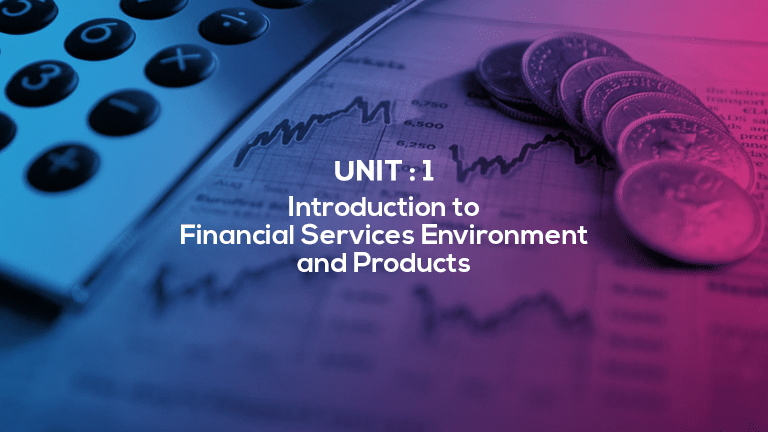 Unit 1 : Introduction to Financial Services Environment and Products