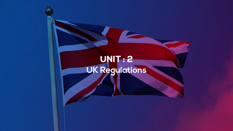 Unit 2 : UK Regulations