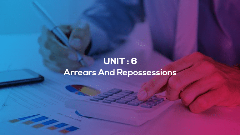 Unit 6 : Arrears And Repossessions