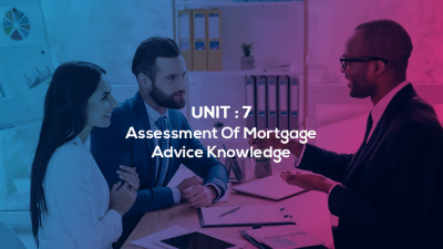 Unit 7 : Assessment Of Mortgage Advice Knowledge |